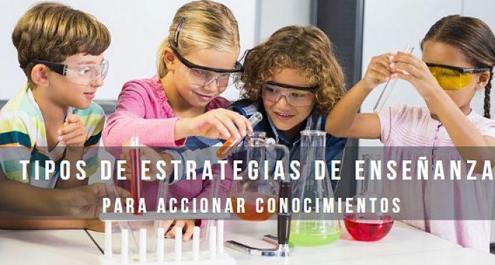 Tipos de estrategias de enseñanza para accionar nuevos conocimientos