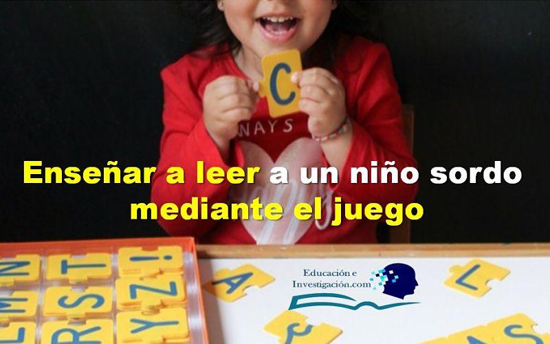 Enseñar a leer un niño sordo mediante el juego