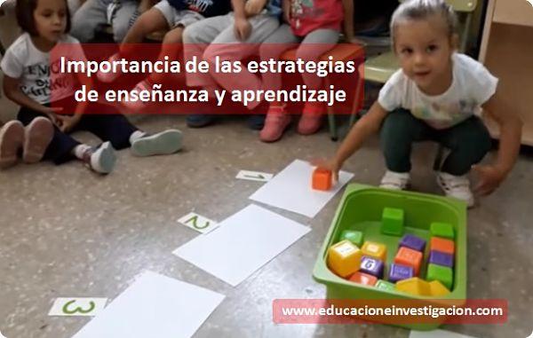 Importancia de las estrategias de enseñanza y aprendizaje