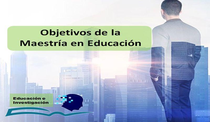 Objetivos de la Maestría en Educación