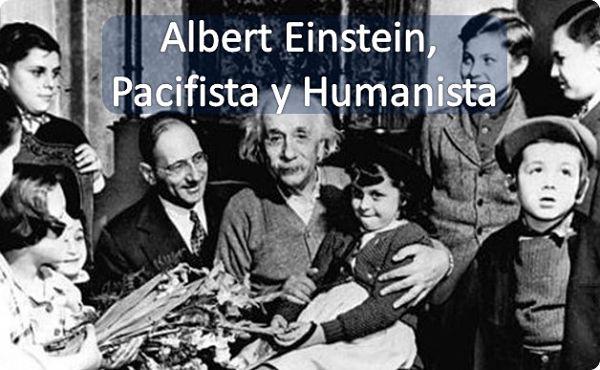 Albert Einstein, Pacifista y Humanista