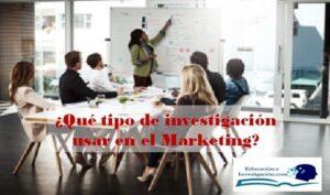 Qué tipo de investigación usar en el Marketing